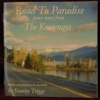 Stanley Triggs, Road to Paradise: Dance tunes from the Kootenays